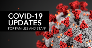 COVID-19 Updates for Families & Staff